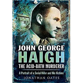 John George Haigh, der Säure-Bad-Mörder: ein Porträt von einem Serienkiller und seine Opfer