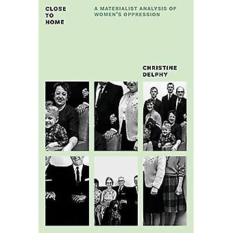 Close to Home: A Materialist Analysis of Womens Oppression (Feminist Classics)