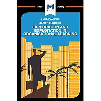 James March's Exploration and Exploitation in Organisational Learning (The� Macat Library)