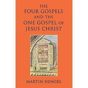 The Four Gospels and the One Gospel of Jesus Christ by Hengel & Martin
