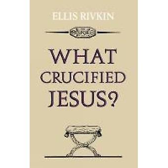 Vad korsfäst Jesus genom Rivkin & Elias