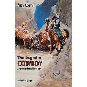 The Log of a Cowboy A Narrative of the Old Trail Days by Adams & Andy
