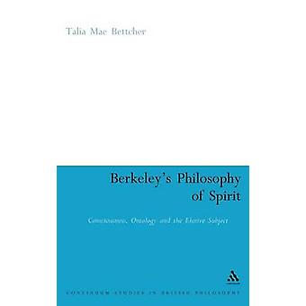 Berkeleys Philosophy of Spirit Consciousness Ontology and the Elusive Subject by Bettcher & Talia Mae