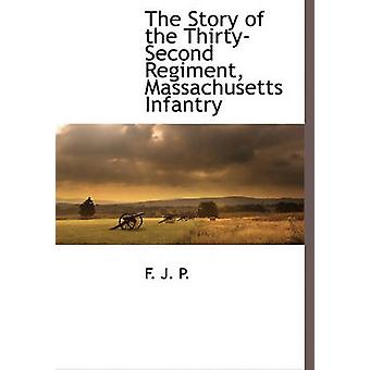 The Story of the ThirtySecond Regiment Massachusetts Infantry by P. & F. J.