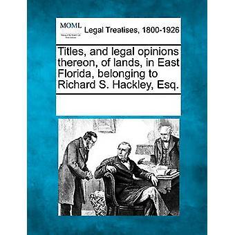 Titlar och rättsutlåtanden därpå av landområden i östra Florida tillhör Richard S. Hackley Esq. av flera bidragsgivare & se Noter