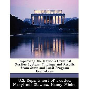 Improving the Nations Criminal Justice System Findings and Results from State and Local Program Evaluations by U.S. Department of Justice