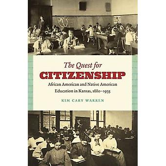 The Quest for Citizenship African American and Native American Education in Kansas 18801935 by Warren & Kim Cary