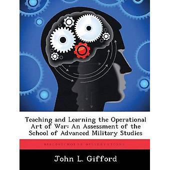 Enseñanza y aprendizaje el arte operacional de la guerra una evaluación de la escuela de estudios militares avanzados de Gifford y John L.