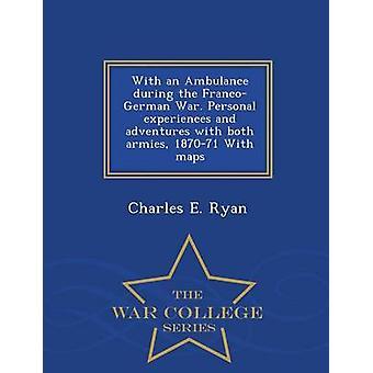 Mit einem Krankenwagen während der französichen Krieges. Persönliche Erlebnisse und Abenteuer mit beiden Armeen 187071 mit Karten War College-Reihe von Ryan & Charles E.