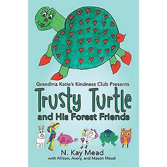 Grandma Katies Kindness Club Presents Trusty Turtle and His Forest Friends by Mead & N. Kay