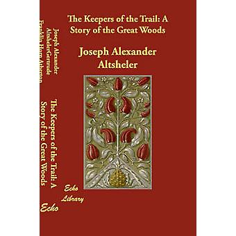 The Keepers of the Trail A Story of the Great Woods by Altsheler & Joseph Alexander