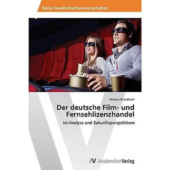 Der deutsche Film und Fernsehlizenzhandel av Brandmair Markus