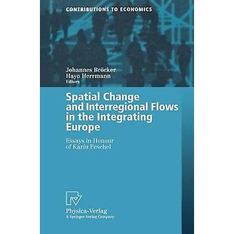 Spatial Change and Interregional Flows in the Integrating Europe  Essays in Honour of Karin Peschel by Brcker & Johannes