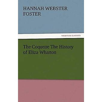The Coquette the History of Eliza Wharton by Foster & Hannah Webster
