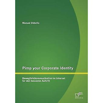 Pimp votre Corporate Identity Bewegtbildkommunikation im Internet fr den besseren Auftritt par Dbritz & Manuel