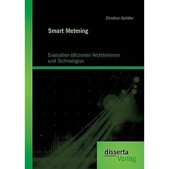 Smart Metering Evaluation Effizienter Architekturen Und Technologien by Schafer & Christian