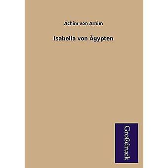 Isabella Von Agypten by Arnim & Achim Von