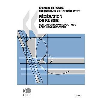 Examens de lOCDE des politiques de linvestissement Examens de lOCDE des politiques de linvestissement Fdration de Russie 2008 Renforcer le cadre politique pour linvestissement van OESO Publishing