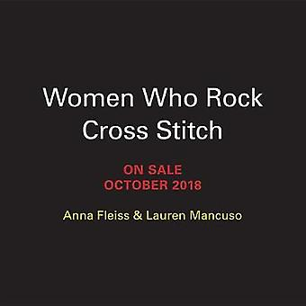Women Who Rock Cross-Stitch - 30 Powerful Patterns to Unleash Your Inn