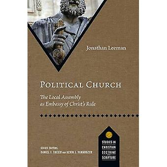 Political Church - The Local Assembly as Embassy of Christ's Rule by J