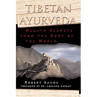 Tibetan Ayurveda - Health Secrets from the Roof of the World by Robert