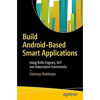 Build Android-Based Smart Applications - Using Rules Engines - NLP and