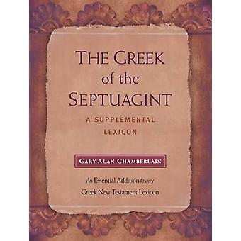 The Greek of the Septuagint - A Supplemental Lexicon by Gary Alan Cham