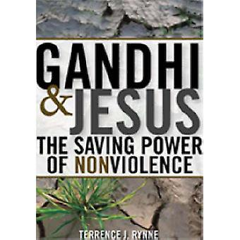 Gandhi and Jesus - The Saving Power of Nonviolence by Terrance J. Rynn