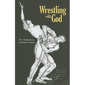 Wrestling with God - The Meditations of Richard Marius by Richard Mari