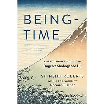 Being-Time - A Practitioner's Guide to Dogen's Shobogenzo Uji by Shins