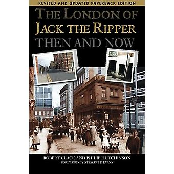 The London of Jack the Ripper Then and Now by Philip Hutchinson - 978