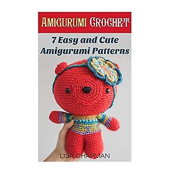 Amigurumi Crochet: 7 Easy and Cute Amigurumi Patterns: (Needlework)