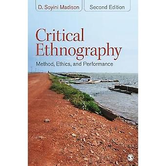 Critical Ethnography Method Ethics and Performance by Madison & D. Soyini