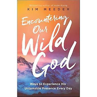 Encountering Our Wild God - Ways to Experience His Untamable Presence