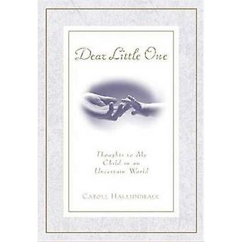 Dear Little One - Thoughts to My Child in an Uncertain World by Carole