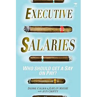Executive Salaries - Who Should Get a Say on Pay? by Debbie Collier -