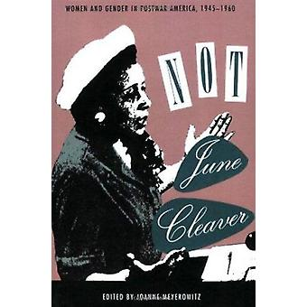 Not June Cleaver - Women and Gender in Postwar America - 1945-1960 by