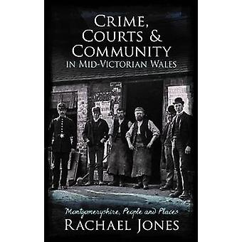 Crime - Courts and Community in Mid-Victorian Wales - Montgomeryshire