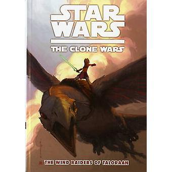 Star Wars - The Clone Wars - v. 3 - Wind Raiders of Taloraan by Henry G