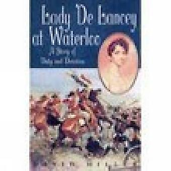 Lady De Lancey at Waterloo - A Story of Duty and Devotion by David Mil