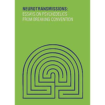 Neurotransmissions - Essays on Psychedelics from Breaking Convention b