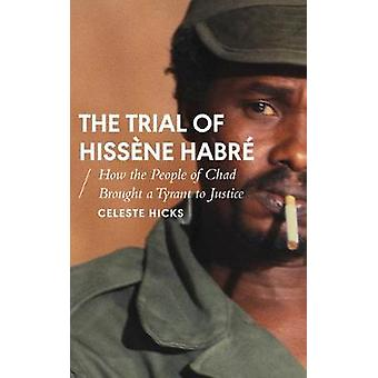The Trial of Hissene Habre - How the People of Chad Brought a Tyrant t