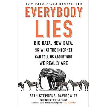 Everybody Lies: Big Data, New�Data, and What the Internet�Can Tell Us about Who We�Really Are