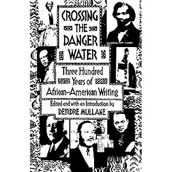 Crossing the Danger Water: Three Hundred Years of African-American Writing