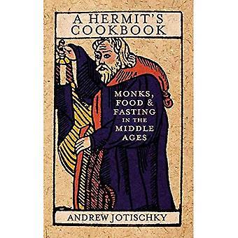 Een Hermit's Cookbook: monniken, voedsel en vasten in de Middeleeuwen. Andrew Jotischky