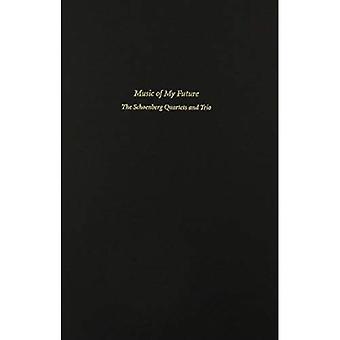 Muziek van mijn toekomst: de kwartetten van Schönberg en Trio (Harvard publicaties in muziek)