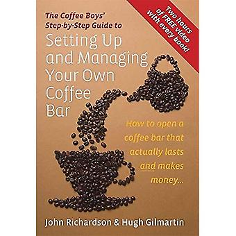 The Coffee Boys' Step-by-step Guide to Setting Up and Managing Your Own Coffee Bar: How to Open a Coffee Bar That Actually Lasts and Makes Money