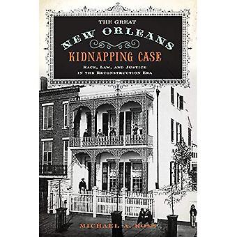 Die große New Orleans Kidnapping Case: Rennen, Recht und Gerechtigkeit in der Reconstruction