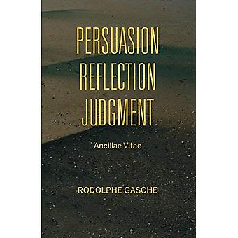 Persuasion, Reflection, Judgment: Ancillae Vitae (Studies in Continental Thought)