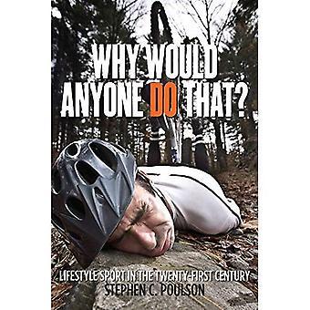 Waarom zou iemand dat doen?: Lifestyle Sport in the Twenty-First Century (Critical Issues in Sport en maatschappij)